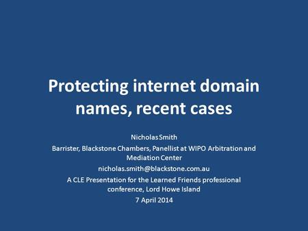 Protecting internet domain names, recent cases Nicholas Smith Barrister, Blackstone Chambers, Panellist at WIPO Arbitration and Mediation Center