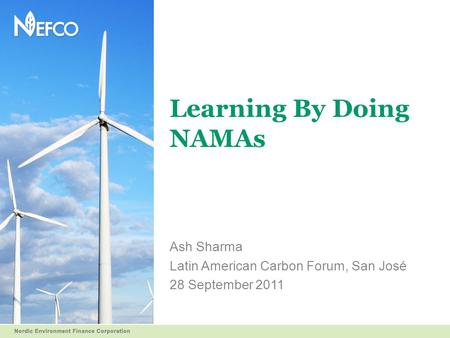 Learning By Doing NAMAs Ash Sharma Latin American Carbon Forum, San José 28 September 2011.