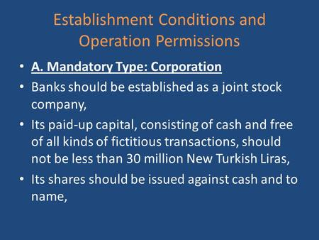 Establishment Conditions and Operation Permissions A. Mandatory Type: Corporation Banks should be established as a joint stock company, Its paid-up capital,