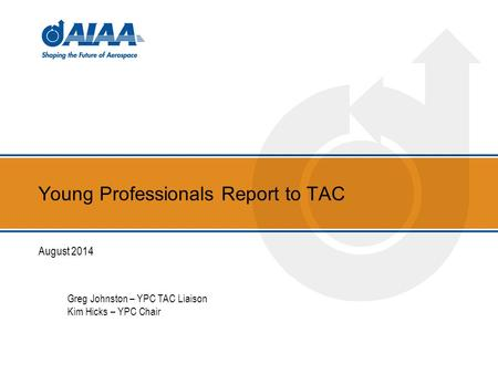 Young Professionals Report to TAC August 2014 Greg Johnston – YPC TAC Liaison Kim Hicks – YPC Chair.