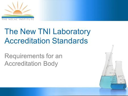 The New TNI Laboratory Accreditation Standards Requirements for an Accreditation Body.