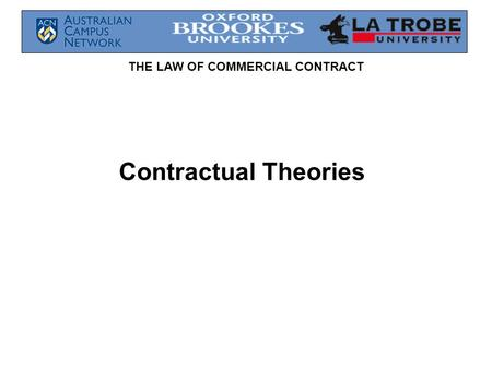THE LAW OF COMMERCIAL CONTRACT Contractual Theories.
