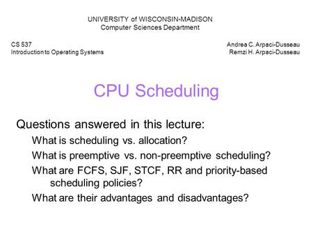 CPU Scheduling Questions answered in this lecture: What is scheduling vs. allocation? What is preemptive vs. non-preemptive scheduling? What are FCFS,