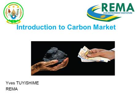 Introduction to Carbon Market Yves TUYISHIME REMA.