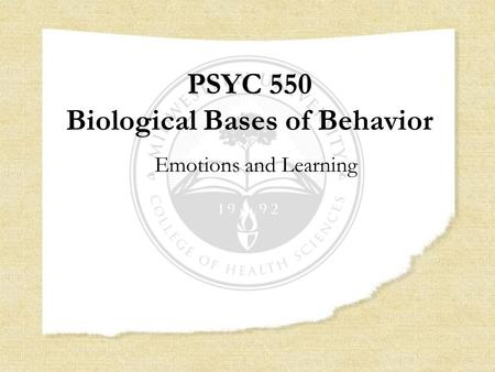 PSYC 550 Biological Bases of Behavior Emotions and Learning.