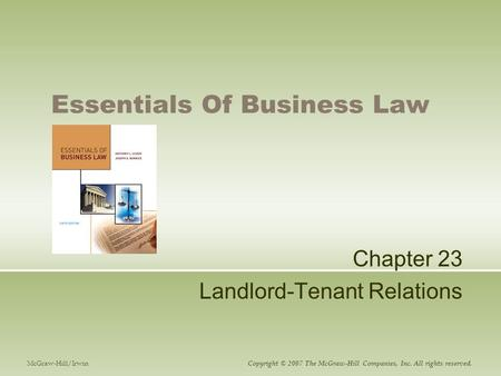 Essentials Of Business Law Chapter 23 Landlord-Tenant Relations McGraw-Hill/Irwin Copyright © 2007 The McGraw-Hill Companies, Inc. All rights reserved.