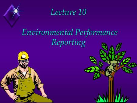 Lecture 10 Environmental Performance Reporting. The financial reporting decision u Involves disclosures about the impact of companies on the surrounding.