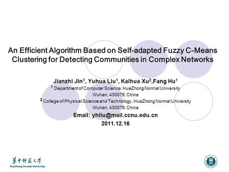 An Efficient Algorithm Based on Self-adapted Fuzzy C-Means Clustering for Detecting Communities in Complex Networks Jianzhi Jin 1, Yuhua Liu 1, Kaihua.