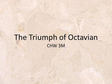 CHW 3M The Triumph of Octavian. Review (Don't write this down) In the last lesson, you learned about how Caesar began to rebuild Rome Reduced debt (cancelled.