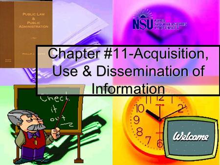 Chapter #11-Acquisition, Use & Dissemination of Information.