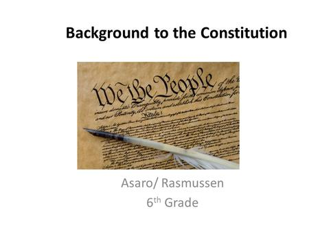 Background to the Constitution Asaro/ Rasmussen 6 th Grade.