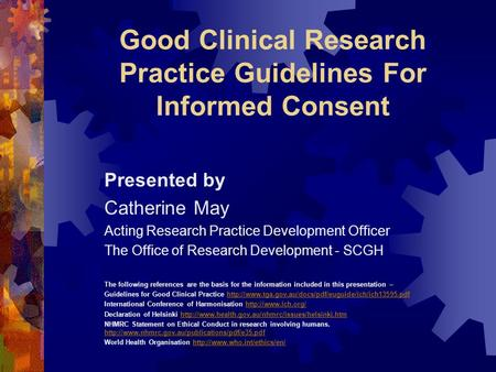 Good Clinical Research Practice Guidelines For Informed Consent Presented by Catherine May Acting Research Practice Development Officer The Office of Research.