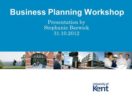 Presentation by Stephanie Barwick 31.10.2012 Business Planning Workshop.