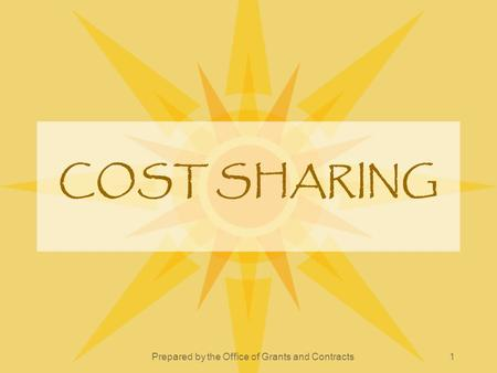 Prepared by the Office of Grants and Contracts1 COST SHARING.