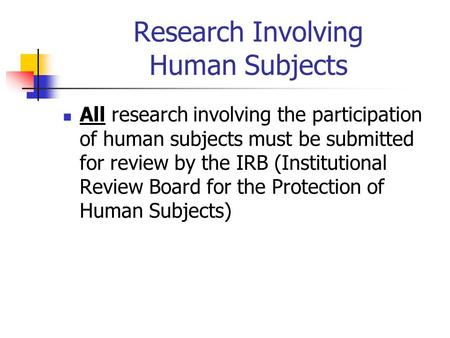 Research Involving Human Subjects All research involving the participation of human subjects must be submitted for review by the IRB (Institutional Review.