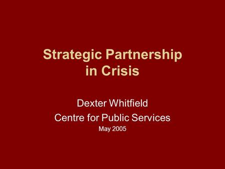 Strategic Partnership in Crisis Dexter Whitfield Centre for Public Services May 2005.