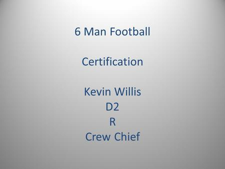 6 Man Football Certification Kevin Willis D2 R Crew Chief.