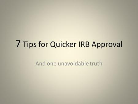 7 Tips for Quicker IRB Approval And one unavoidable truth.