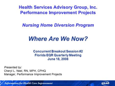 Health Services Advisory Group, Inc. Performance Improvement Projects Nursing Home Diversion Program Where Are We Now? Concurrent Breakout Session #2 Florida.