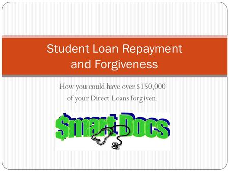 How you could have over $150,000 of your Direct Loans forgiven. Student Loan Repayment and Forgiveness.