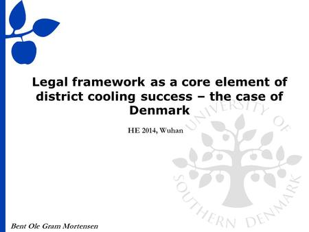 Bent Ole Gram Mortensen Legal framework as a core element of district cooling success – the case of Denmark HE 2014, Wuhan.