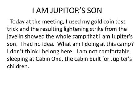 I AM JUPITOR'S SON Today at the meeting, I used my gold coin toss trick and the resulting lightening strike from the javelin showed the whole camp that.