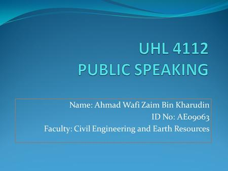 Name: Ahmad Wafi Zaim Bin Kharudin ID No: AE09063 Faculty: Civil Engineering and Earth Resources.