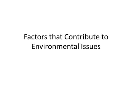 Factors that Contribute to Environmental Issues. Economic Consumerism and a desire for profit often creates scenarios where environment is compormised.