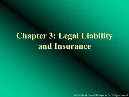 © 2005 The McGraw-Hill Companies, Inc. All rights reserved. Chapter 3: Legal Liability and Insurance.