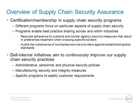 Global Marketing Overview of Supply Chain Security Assurance Certification/membership in supply chain security programs –Different programs focus on particular.