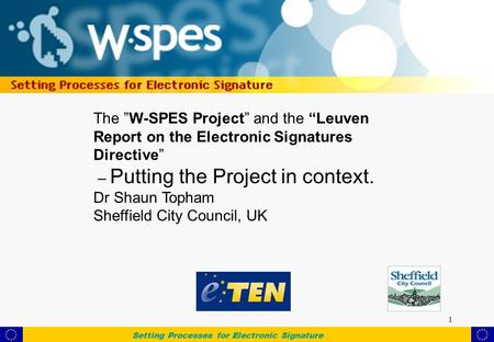 "Setting Processes for Electronic Signature 1 The ""W-SPES Project"" and the ""Leuven Report on the Electronic Signatures Directive"" – Putting the Project."