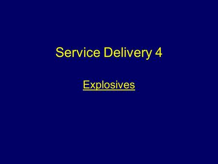 Service Delivery 4 Explosives. Aim To make students aware of the operational procedures for dealing with incidents involving explosives and the marking.
