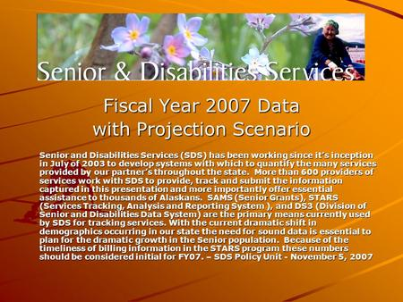 Fiscal Year 2007 Data with Projection Scenario Senior and Disabilities Services (SDS) has been working since it's inception in July of 2003 to develop.