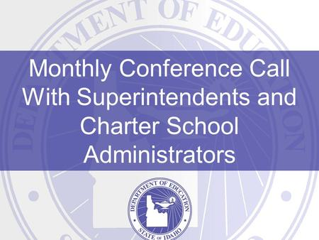 Monthly Conference Call With Superintendents and Charter School Administrators.