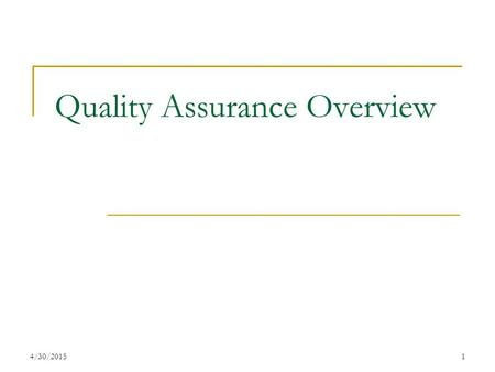 4/30/20151 Quality Assurance Overview. 4/30/20152 Quality Assurance System Overview FY 04/05- new Quality Assurance tools implemented, taking into consideration.