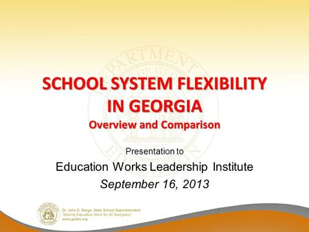 SCHOOL SYSTEM FLEXIBILITY IN GEORGIA Overview and Comparison Presentation to Education Works Leadership Institute September 16, 2013.