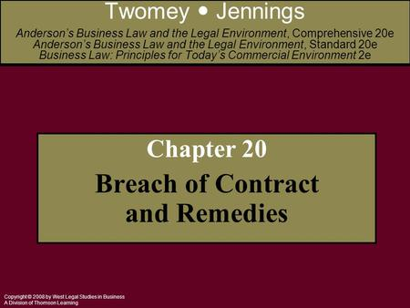 Copyright © 2008 by West Legal Studies in Business A Division of Thomson Learning Chapter 20 Breach of Contract and Remedies Twomey Jennings Anderson's.