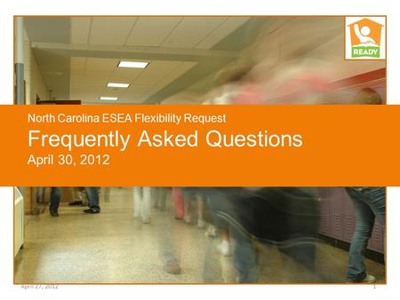 North Carolina ESEA Flexibility Request Frequently Asked Questions April 30, 2012 April 27, 20121.