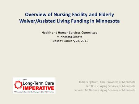 Overview of Nursing Facility and Elderly Waiver/Assisted Living Funding in Minnesota Health and Human Services Committee Minnesota Senate Tuesday, January.