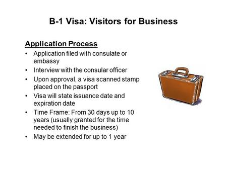 B-1 Visa: Visitors for Business Application Process Application filed with consulate or embassy Interview with the consular officer Upon approval, a visa.