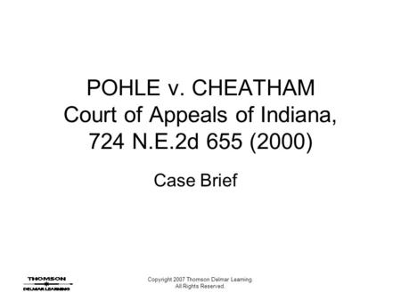 Copyright 2007 Thomson Delmar Learning. All Rights Reserved. POHLE v. CHEATHAM Court of Appeals of Indiana, 724 N.E.2d 655 (2000) Case Brief.