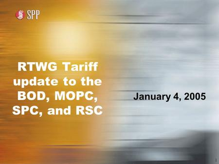1 RTWG Tariff update to the BOD, MOPC, SPC, and RSC January 4, 2005.