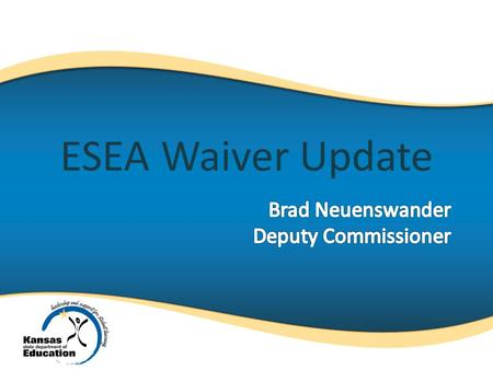 "ESEA Waiver Update. 1. Extend our current ESEA Waiver another year. 2. Respond to our current conditional ""high risk"" status. 3. Respond to our Fall 2013."