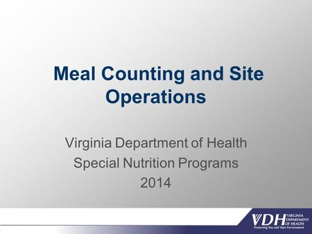 Meal Counting and Site Operations Virginia Department of Health Special Nutrition Programs 2014.