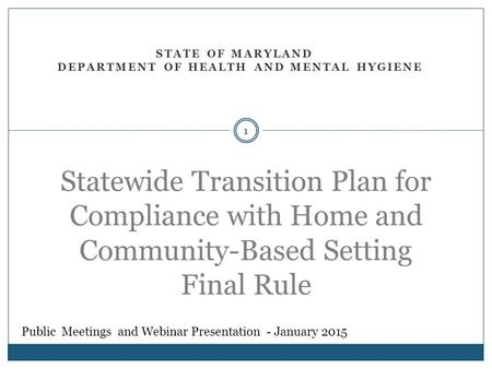 STATE OF MARYLAND DEPARTMENT OF HEALTH AND MENTAL HYGIENE Statewide Transition Plan for Compliance with Home and Community-Based Setting Final Rule 1 Public.