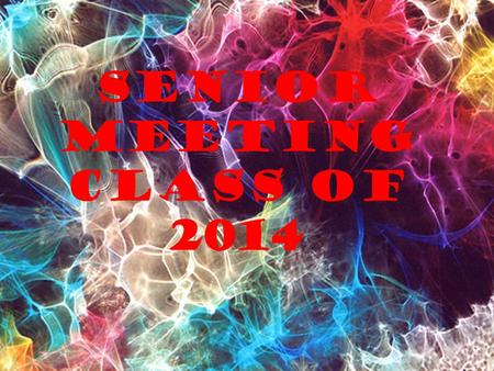 SENIor Meeting Class of 2014. The College Application Process What you need to know……