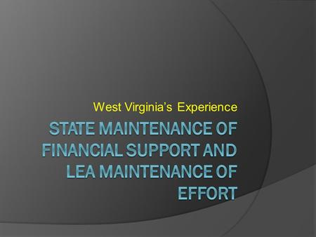 West Virginia's Experience. West Virginia Issues  SEA Maintenance of Financial Support (MFS) – USED Waiver  LEA Maintenance of Effort (MOE) – OSEP Verification.