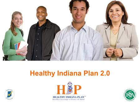 Healthy Indiana Plan 2.0 1. Hoosier Innovation: Health Savings Accounts 1992: Hoosier pioneers medical savings accounts 2003: Tax advantaged HSAs authorized.