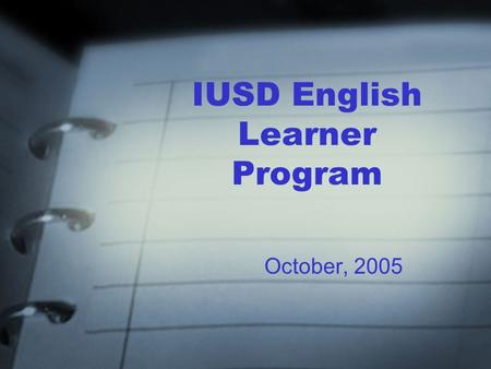 IUSD English Learner Program October, 2005. The English Learner Master Plan is….. A companion piece to the Strategic Plan A description of the procedures,