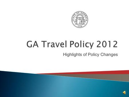 Highlights of Policy Changes  GTE System Users: ◦ May 1, 2012  Non-GTE System Users: ◦ No later than July 1, 2012 ◦ Non-GTE Systems Agencies are not.